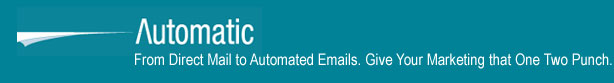 Logo: Automatic - From Direct Mail to Automated Emails. Give Your Marketing that One Two Punch.